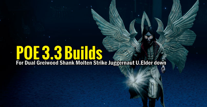 POE 3.3 Builds For Dual Grelwood Shank Molten Strike Juggernaut U.Elder down