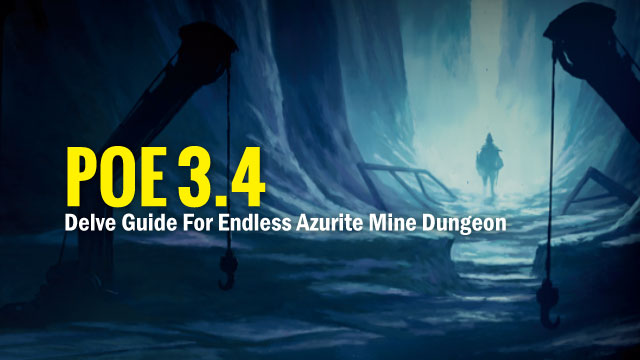 POE 3.4 Delve Guide For Endless Azurite Mine Dungeon