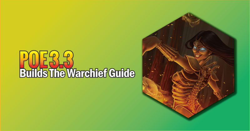 POE 3.3 Builds The Warchief Guide