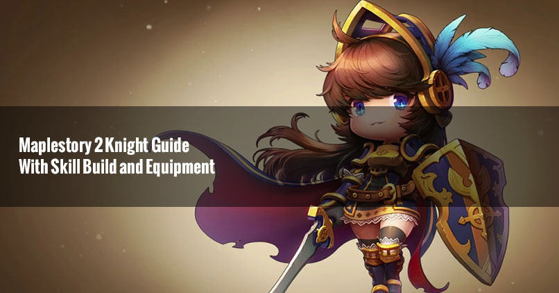 Maplestory 2 Knight Guide With Skill Build and Equipment