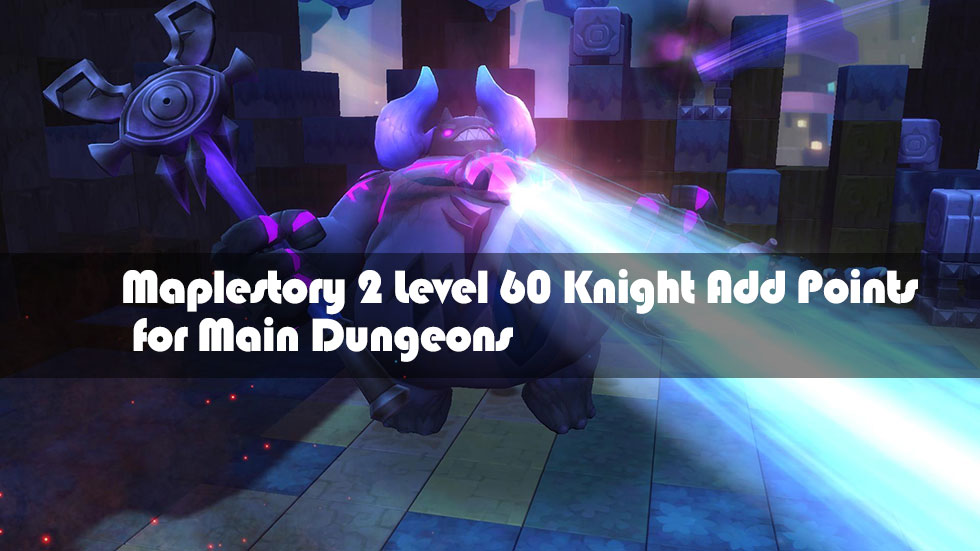 Maplestory 2 Level 60 Knight Add Points for Main Dungeons