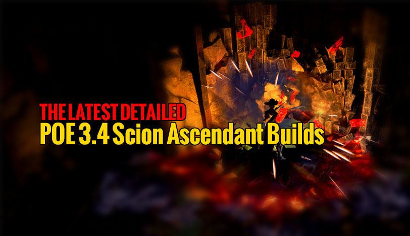 The Latest Detailed POE 3.4 Scion Ascendant Builds