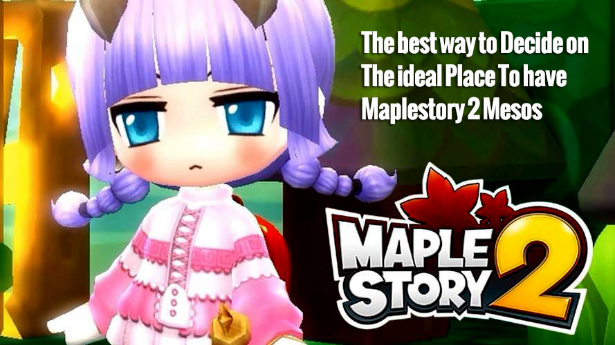 The best way to Decide on The ideal Place To have Maplestory 2 Mesos