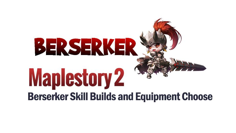 Maplestory 2 Berserker Skill Builds and Equipment Choose