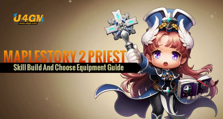 Maplestory 2 Priest Skill Build And Choose Equipment Guide