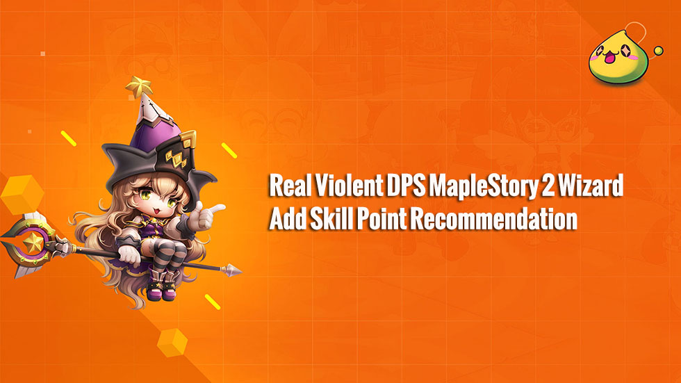 Real Violent DPS MapleStory 2 Wizard Add Skill Point Recommendation