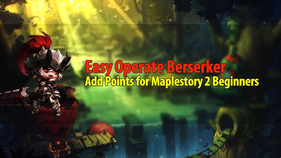 Easy Operate Berserker Add Points for Maplestory 2 Beginners