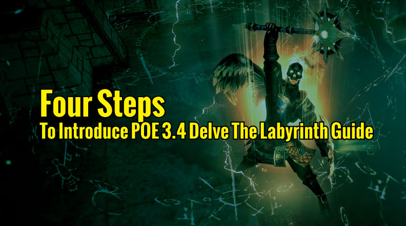 Four Steps To Introduce POE 3.4 Delve The Labyrinth Guide
