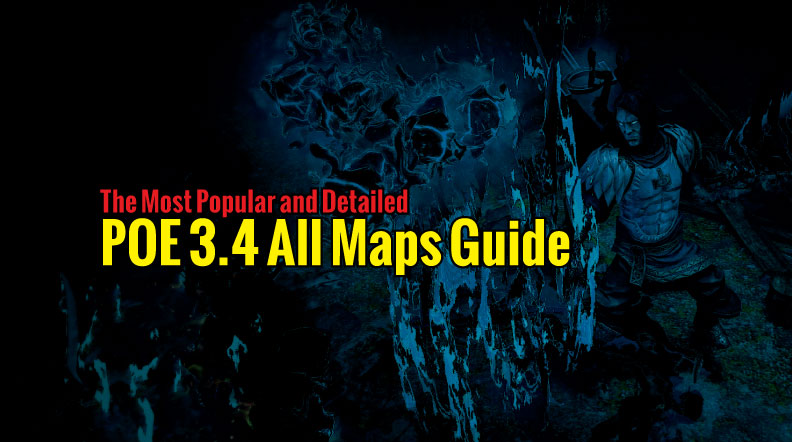 The Most Popular and Detailed POE 3.4 All Maps Guide