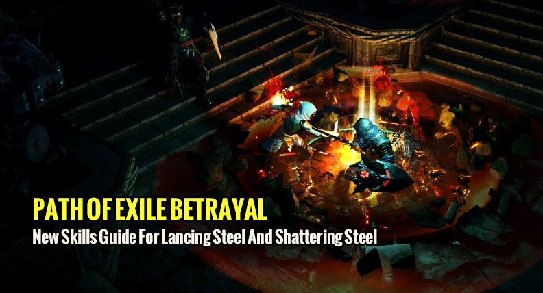Path of Exile Betrayal New Skills Guide For Lancing Steel And Shattering Steel