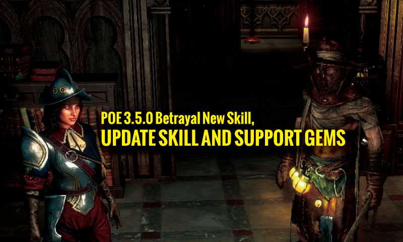 POE 3.5.0 Betrayal New Skill,Update Skill and Support Gems