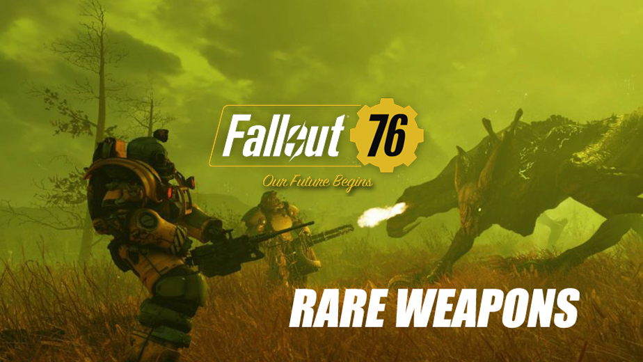 Find Fallout 76 Rare Weapons