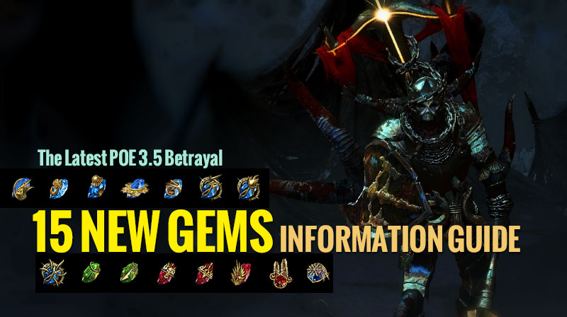 The Latest POE 3.5 Betrayal 15 New Gems Information Guide