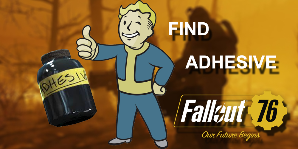 In Fallout 76 How To Get Adhesive
