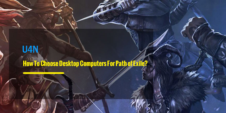 How To Choose Desktop Computers For Path of Exile? Follow This Expert Advice!