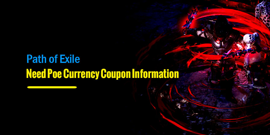 Need Poe Currency Coupon Information? Read The Basics Here!