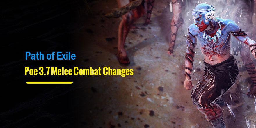 Poe 3.7 Melee Combat Changes