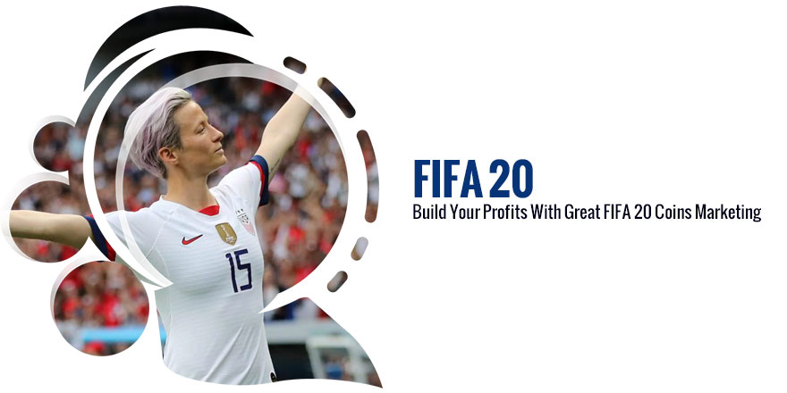 Build Your Profits With Great FIFA 20 Coins Marketing