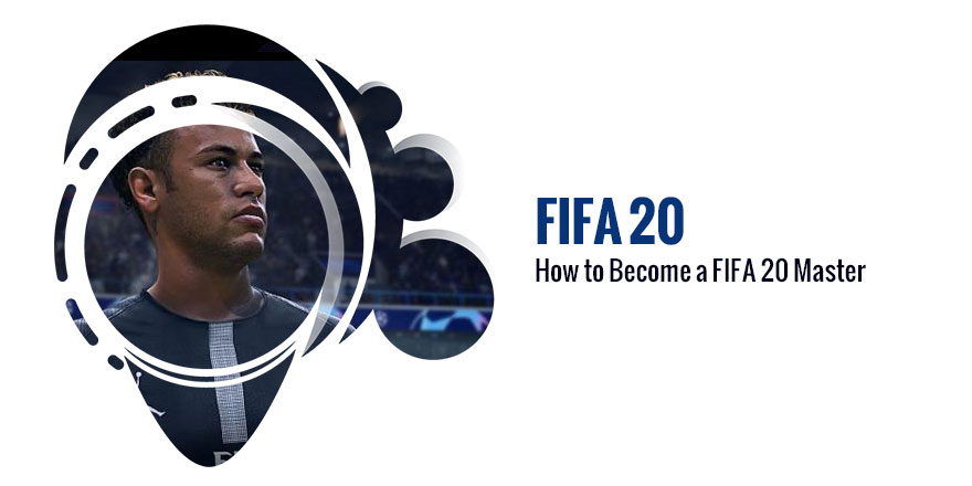 How to Become a FIFA 20 Master