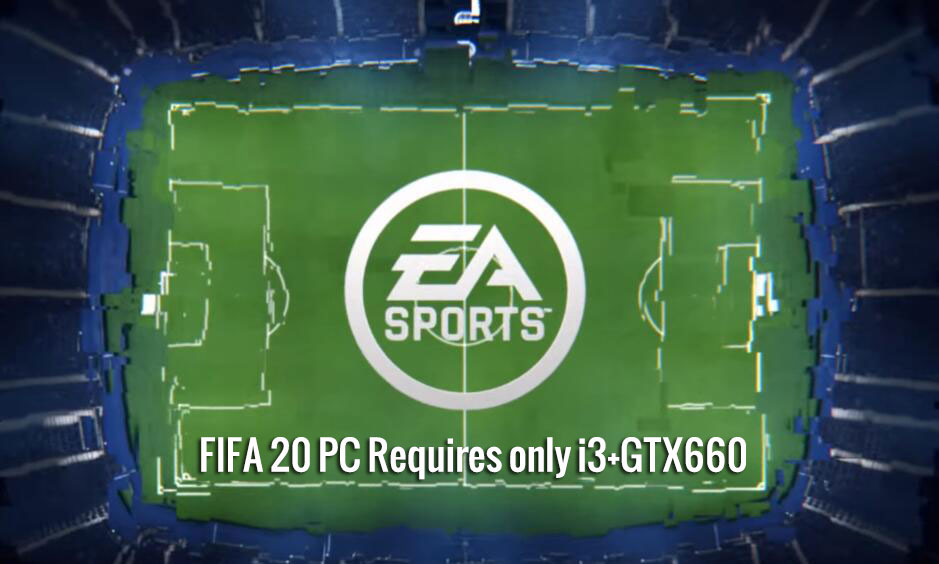 FIFA 20 PC Requires only i3+GTX660