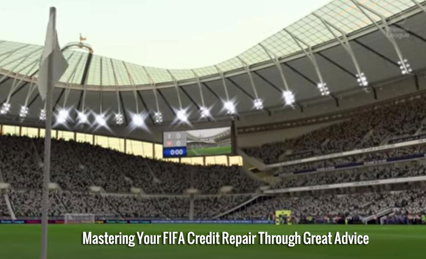 Mastering Your FIFA Credit Repair Through Great Advice