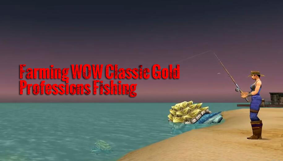 Farming WOW Classic Gold with Professions Fishing