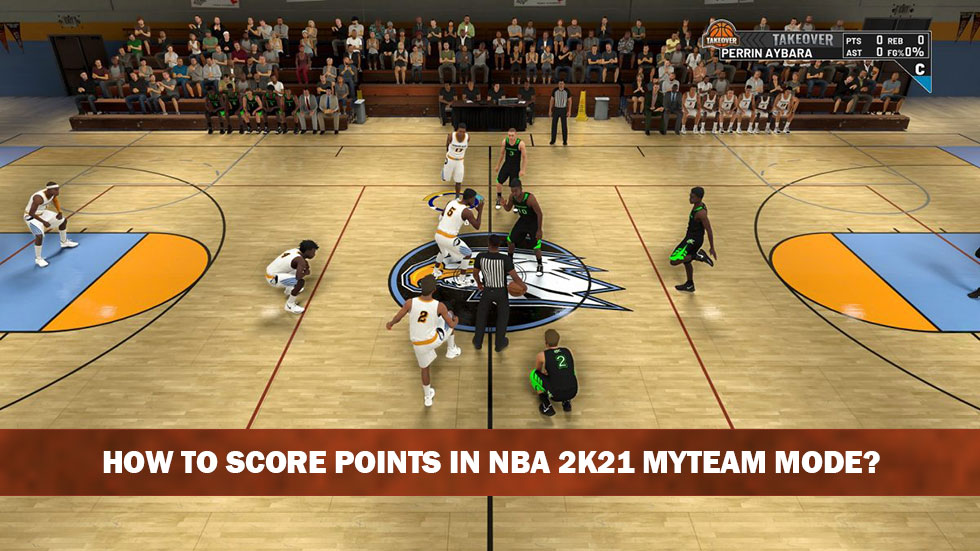 How to score points in NBA 2k21 MyTeam mode?