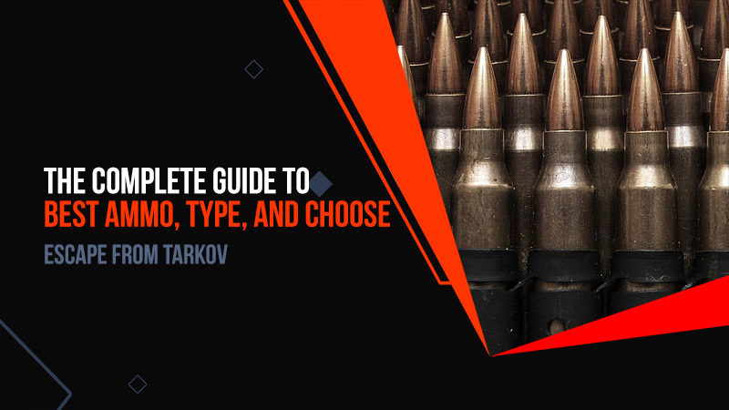 Escape from Tarkov: The complete guide to best ammo, type, and choose