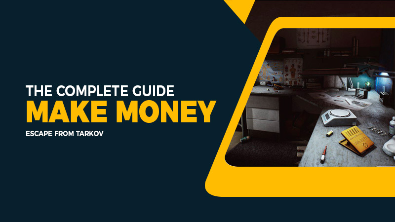 Escape from Tarkov: The complete guide to make money