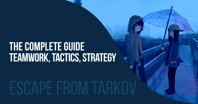 Escape from Tarkov: The complete guide to teamwork, tactics and strategy