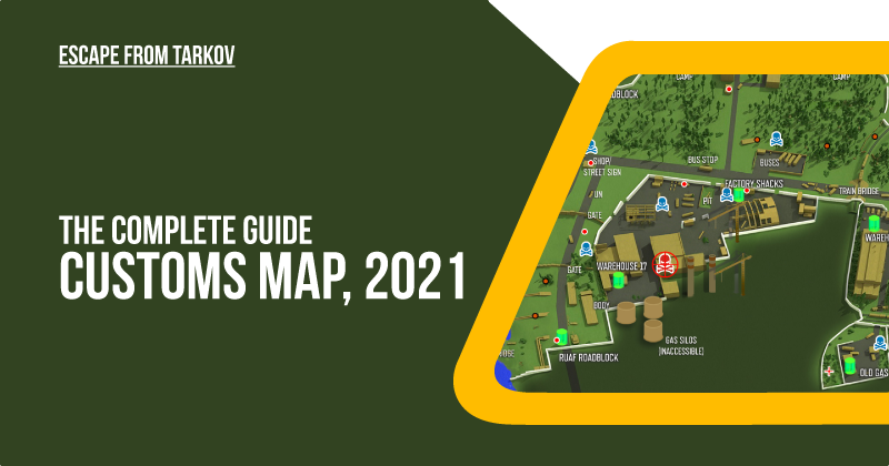 Escape from Tarkov: The complete Guide to Customs Map, 2021