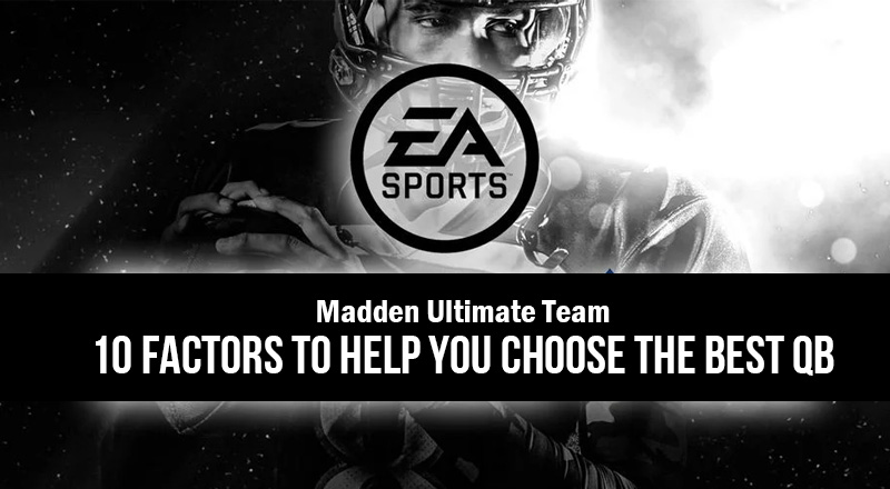 Madden Ultimate Team: 10 factors to help you choose the best QB