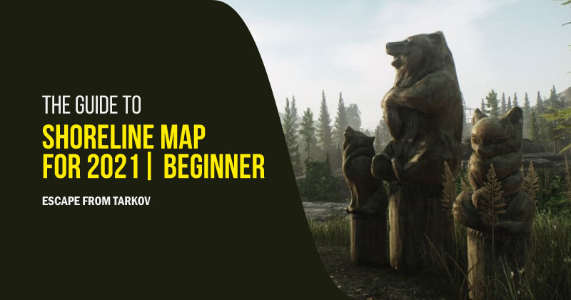 Escape from Tarkov: The guide to shoreline map for 2021| Beginner