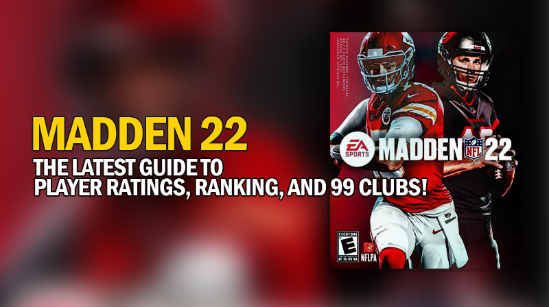 Madden 22: The latest guide to player ratings, ranking, and 99 clubs!