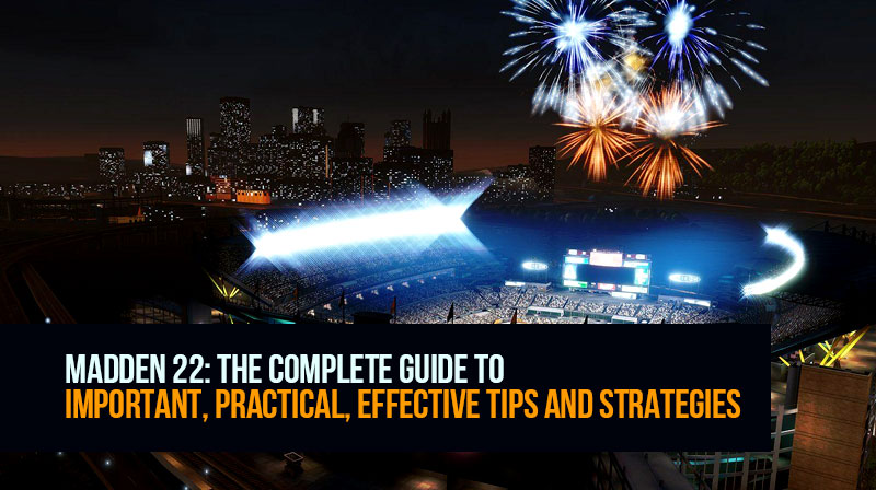 Madden 22: The complete guide to important, practical, effective tips and strategies