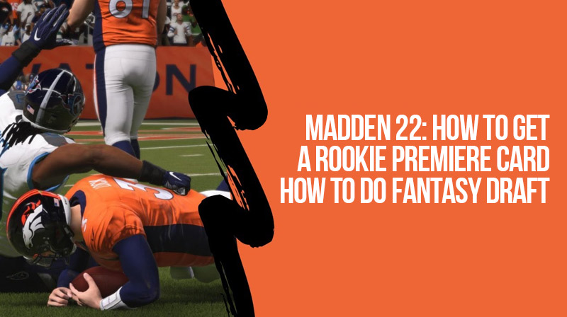 Madden 22: How to get a rookie premiere card and how to do fantasy draft