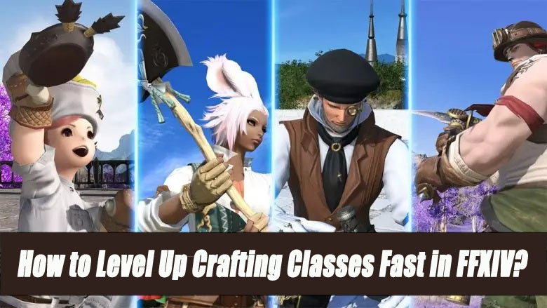 How to Level Up Crafting Classes Fast in Final Fantasy XIV?