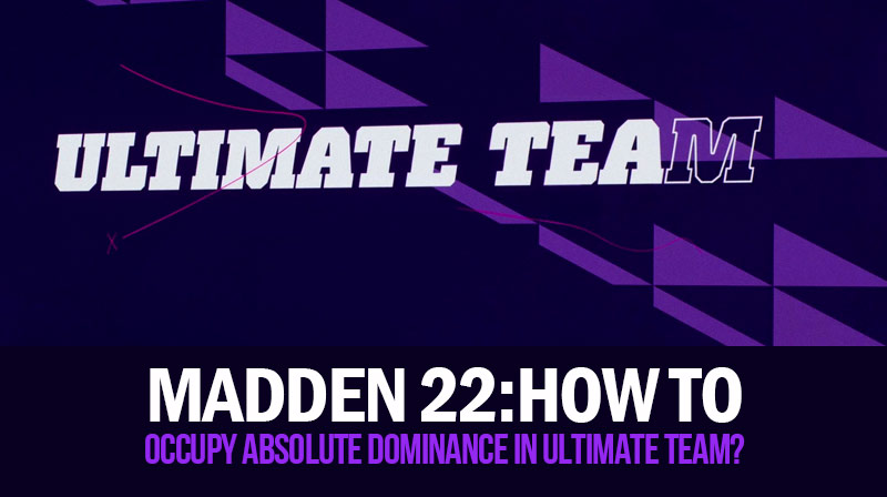 Madden 22:How to occupy absolute dominance in Ultimate Team?